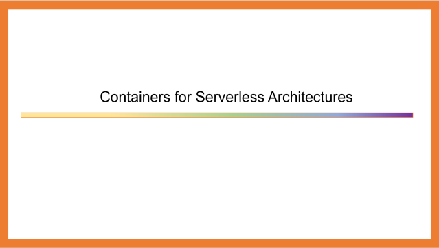Containers for Serverless Architectures