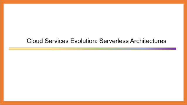Cloud Services Evolution in Regard to Serverless Architectures