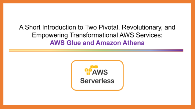 Introductory Slide to Introduce AWS Glue & Amazon Athena
