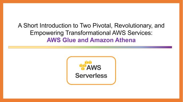 Introductory Slide to Introduce AWS Glue & Amazon Athena